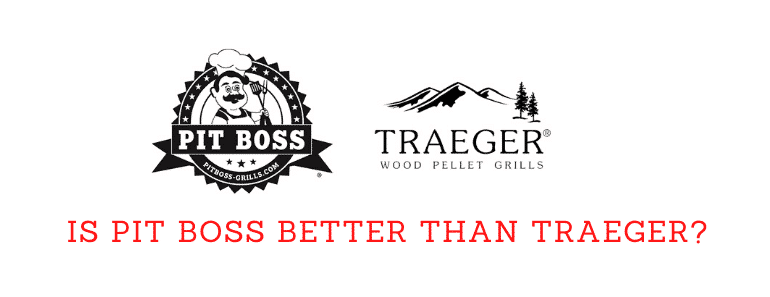 is pit boss better than traeger