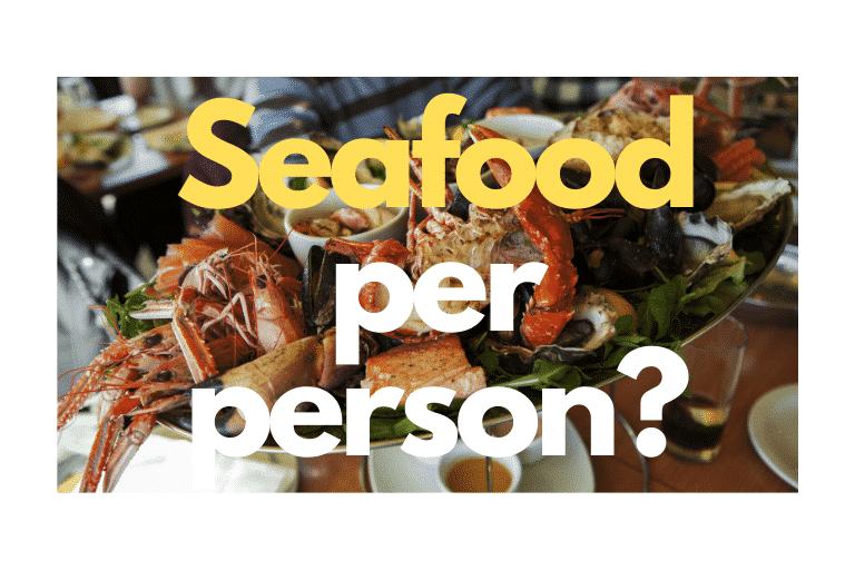 seafood per person